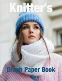 Knitter s Graph Paper Book  Create Your Knitting Designs with This Very Handy 8 5x11 Inch Knitters Notebook