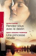 Rendez-vous avec le destin - Une princesse rebelle (Harlequin Passions)