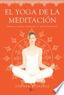 El yoga de la meditación  : Serena la mente y despierta tu espíritu interior