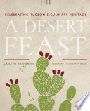 Book cover for A desert feast : celebrating Tucson's culinary heritage