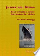 IMAGEN DEL MUNDO  : SEIS ESTUDIOS SOBRE LITERATURA DE VIAJE