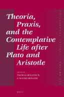 Theoria, Praxis, and the Contemplative Life after Plato and Aristotle