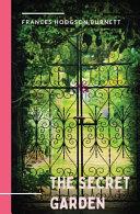 The Secret Garden A 1911 Novel And Classic Of English Children S Literature By Frances Hodgson Burnett