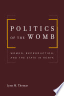 """Politics of the Womb: Women, Reproduction, and the State in Kenya"" by Lynn Thomas"