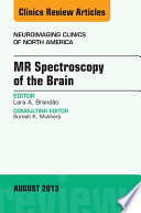 MR Spectroscopy of the Brain, An Issue of Neuroimaging Clinics,