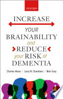 Increase Your Brainability And Reduce Your Risk Of Dementia