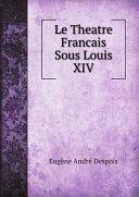 Le Theatre Francais Sous Louis XIV