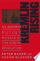 """Kremlin Rising: Vladimir Putin's Russia and the End of Revolution"" by Peter Baker, Susan Glasser"
