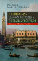 THE FIREBRAND + CLAWS OF THE TIGRESS + THE PEARLS OF BONFADINI (Historical Adventure Novels) ebook