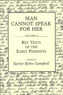 Man Cannot Speak For Her Key Texts Of The Early Feminists