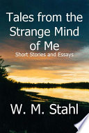 Tales from the Strange Mind of Me: Short Stories and Essays