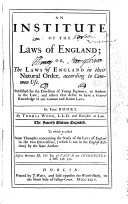 An Institute of the Laws of England ... The fourth edition corrected. To which is added, Some Thoughts concerning the Study of the Laws of England in the two universities, etc