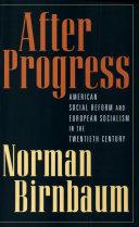 After Progress   American Social Reform and European Socialism in the Twentieth Century