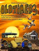 Adult Coloring Books Oldtimer 3: 46 Grayscale Coloring Pages of Vintage Rustic Old Cars, Trucks, Motorcycles, Tractors, Bikes, Planes and More
