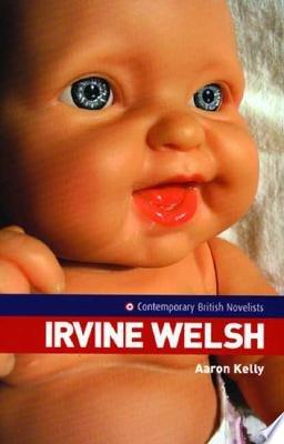 Book cover of 'Irvine Welsh' by Aaron Kelly