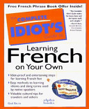 The Complete Idiot s Guide to Learning French on Your Own