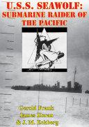 U.S.S. Seawolf: Submarine Raider Of The Pacific [Illustrated Edition] Pdf/ePub eBook