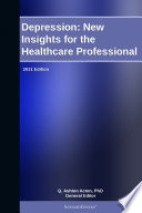 Depression  New Insights for the Healthcare Professional  2011 Edition