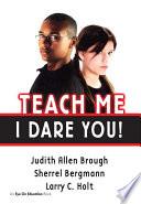 Teach Me I Dare You