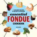 Essential Fondue Cookbook
