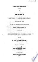 Rightly Dividing the Word of Truth. A sermon [on 2 tim. ii. 15] delivered at Northampton, Mass. on the day of the organisation of the Edwards Church, and on occasion of the installation of the Rev. J. Todd, a pastor of that Church