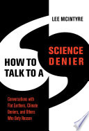 link to How to talk to a science denier : conversations with flat Earthers, climate deniers, and others who defy reason in the TCC library catalog