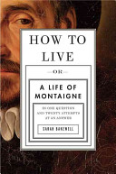 How To Live Or A Life Of Montaigne In One Question And Twenty Attempts At An Answer PDF