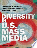 """""""Diversity in U.S. Mass Media"""" by Catherine A. Luther, Carolyn Ringer Lepre, Naeemah Clark"""