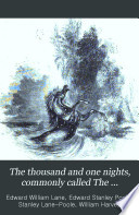 The Thousand and One Nights, Commonly Called The Arabian Nights' Entertainments; Translated from the Arabic, with Copious Notes