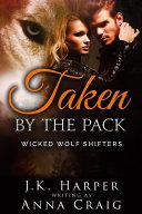 Taken by the Pack  Wicked Wolf Shifters 3  BBW Werewolf Shifter Romance