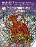 Celebrating the Lectionary   for Intermediate Grades 2016 2017  Supplemental Lectionary Based Resource