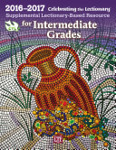 Celebrating the Lectionary® for Intermediate Grades 2016-2017: Supplemental Lectionary-Based Resource