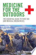 """Medicine for the Outdoors E-Book: The Essential Guide to First Aid and Medical Emergencies"" by Paul S. Auerbach"