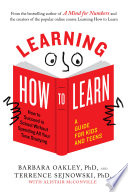 """""""Learning How to Learn: How to Succeed in School Without Spending All Your Time Studying; A Guide for Kids and Teens"""" by Barbara Oakley, PhD, Terrence Sejnowski, PhD, Alistair McConville"""