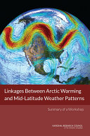 Linkages Between Arctic Warming and Mid Latitude Weather Patterns