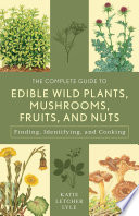 The Complete Guide to Edible Wild Plants  Mushrooms  Fruits  and Nuts