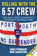 Rolling with the 6 57 Crew   The True Story of Pompey s Legendary Football Fans