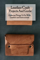 Leather Craft Projects And Guide