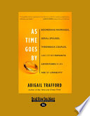 As Time Goes By  Boomerang Marriages  Serial Spouses  Throwback Couples  and Other Romantic Adventures in an Age of Longevity