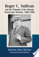 Roger C Sullivan And The Triumph Of The Chicago Democratic Machine 1908 1920