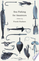 Sea Fishing For Amateurs A Practical Book On Fishing From Shore Rocks Or Piers