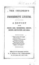 The Children s Progressive Lyceum  A Report of Its Origin  Etc