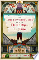 The Time Traveler s Guide to Elizabethan England