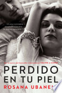 Perdido en tu piel (Lost in Your Skin)  : Una novela: Un amor inolvidable. Una pasión insaciable. Un destino implacable.