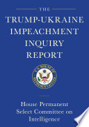 The Trump Ukraine Impeachment Inquiry Report and Report of Evidence in the Democrats  Impeachment Inquiry in the House of Representatives
