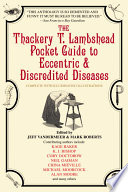 The Thackery T  Lambshead Pocket Guide to Eccentric   Discredited Diseases  83rd Edition