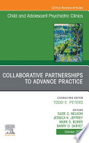 Collaborative Partnerships to Advance Child and Adolescent Mental Health Practice  An Issue of ChildAnd Adolescent Psychiatric Clinics of North America  E Book