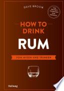How to Drink Rum  : Vom Mixen und Trinken