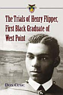 The Trials of Henry Flipper  First Black Graduate of West Point