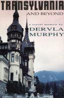 Transylvania and Beyond: A Travel Memoir